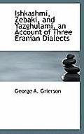Ishkashmi, Zebaki, and Yazghulami, an Account of Three Eranian Dialects