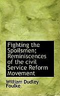 Fighting the Spoilsmen; Reminiscences of the Civil Service Reform Movement