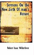 Sermons on the New Birth of Man's Nature