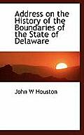 Address On The History Of The Boundaries Of The State Of Delaware by John W. Houston