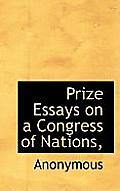 Prize Essays on a Congress of Nations,