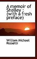 A Memoir of Shelley: With a Fresh Preface