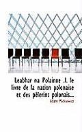 Leabhar Na Polainne .I. Le Livre de La Nation Polonaise Et Des Plerins Polonais...