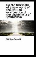 On the Threshold of a New World of Thought; An Examination of the Phenomena of Spiritualism