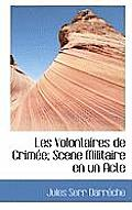 Les Volontaires de Crim E; Scene Militaire En Un Acte