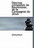 Oeuvres Completes de Bourdaloue, de La Compagnie de J Sus