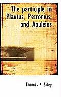 The Participle in Plautus, Petronius, and Apuleius