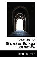 Notes on the Massachusetts Royal Commissions