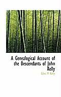 A Genealogical Account of the Descendants of John Kelly