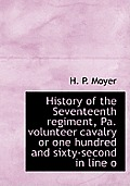 History of the Seventeenth Regiment, Pa. Volunteer Cavalry or One Hundred and Sixty-Second in Line O
