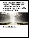 One Thousand Technical Books; A Selected List with Annotations Emphasizing Especially Elementary Pra