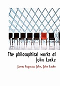 The Philosophical Works of John Locke