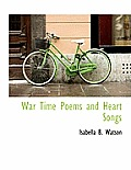War Time Poems and Heart Songs