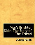 War's Brighter Side; The Story of the Friend