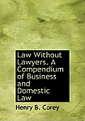 Law Without Lawyers. a Compendium of Business and Domestic Law