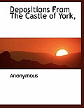Depositions from the Castle of York,