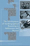The Development of Autobiographical Reasoning in Adolescence and Beyond: New Directions for Child and Adolescent Development, Number 131