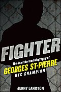 Fighter: The Unauthorized Biography of Georges St-Pierre, UFC Champion