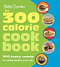 300 Calorie Cookbook 300 Tasty Meals for Eating Healthy Every Day