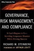 Governance Risk Management & Compliance It Cant Happen to Us Avoiding Corporate Disaster While Driving Success
