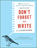 Dont Forget to Write for the Elementary Grades 50 Enthralling & Effective Writing Lessons Ages 5 to 12