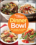 Better Homes & Gardens Dinner in a Bowl 160 Recipes for Simple Satisfying Meals