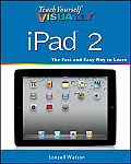 Teach Yourself Visually iPad 2 (Teach Yourself Visually)