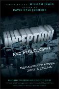 Inception & Philosophy Because Its Never Just a Dream