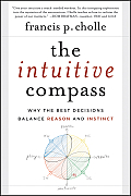 Intuitive Compass How to Navigate Instinct & Reason for Better Decision Making