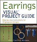 Earrings Visual Project Guide: Step-By-Step Instructions for 30 Gorgeous Designs Cover