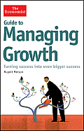 Guide to Managing Growth: Strategies for Turning Success Into Even Bigger Success (Economist) Cover