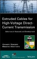 IEEE Press Series on Power Engineering #93: Extruded Cables for High Voltage Direct Current Transmission: Advances in Research and Development
