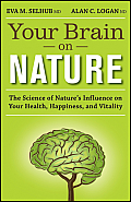 Your Brain on Nature The Science of Natures Influence on Your Health Happiness & Vitality