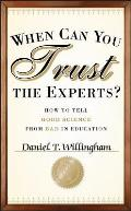 When Can You Trust the Experts: How to Tell Good Science from Bad in Education Cover