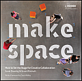 Make Space How to Set the Stage for Creative Collaboration