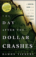 Day After the Dollar Crashes A Survival Guide for the Rise of the New World Order