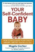 Your Self Confident Baby How to Encourage Your Childs Natural Abilities From the Very Start
