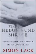The Hedge Fund Mirage: The Illusion of Big Money and Why It's Too Good to Be True