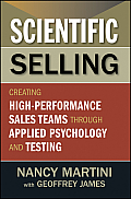 Scientific Selling Creating High Performance Sales Teams Through Applied Psychology & Testing