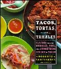 Tacos Tortas & Tamales Flavors from the griddles pots & street side kitchens of Mexico
