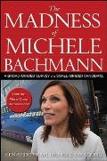 Madness of Michele Bachmann A Broad Minded Survey of a Small Minded Candidate