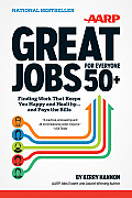 AARP Great Jobs for Everyone 50+ Finding Work That Keeps You Happy & Healthy & Pays the Bills