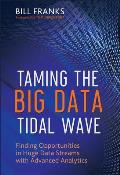 Taming the Big Data Tidal Wave Finding Opportunities in Huge Data Streams with Advanced Analytics