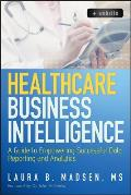 Healthcare Business Intelligence, + Website: A Guide to Empowering Successful Data Reporting and Analytics Cover