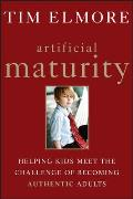 Artificial Maturity Helping Kids Meet the Challenge of Becoming Authentic Adults