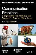 Communication Practices in Engineering, Manufacturing, and Research for Food, Drug, and Water (IEEE PCs Professional Engineering Communication)