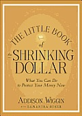 The Little Book of the Shrinking Dollar: What You Can Do to Protect Your Money Now Cover