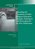 Expanding the Boundaries of Adult Religious Education: Strategies, Techniques, and Partnerships for the New Millenium: New Directions for Adult and Co