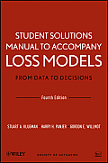Wiley Series in Probability and Statistics #983: Loss Models, Student Solutions Manual: From Data to Decisions Cover