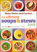 The Ultimate Soups & Stews Book: More Than 400 Satisfying Meals in a Bowl (Better Homes & Gardens)